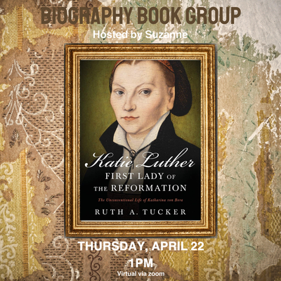 Biography Book Group: Katie Luther, First Lady of the Reformation. Hosted by Suzanne.