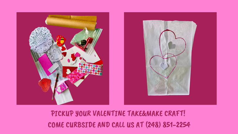 PICKUP YOUR VALENTINE TAKE&MAKE CRAFT! COME CURBSIDE AND CALL US AT (248) 851-2254.png